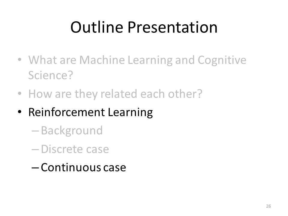 Outline Presentation What are Machine Learning and Cognitive Science