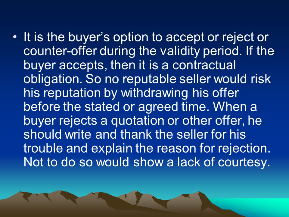It is the buyer's option to accept or reject or counter-offer during the validity period.