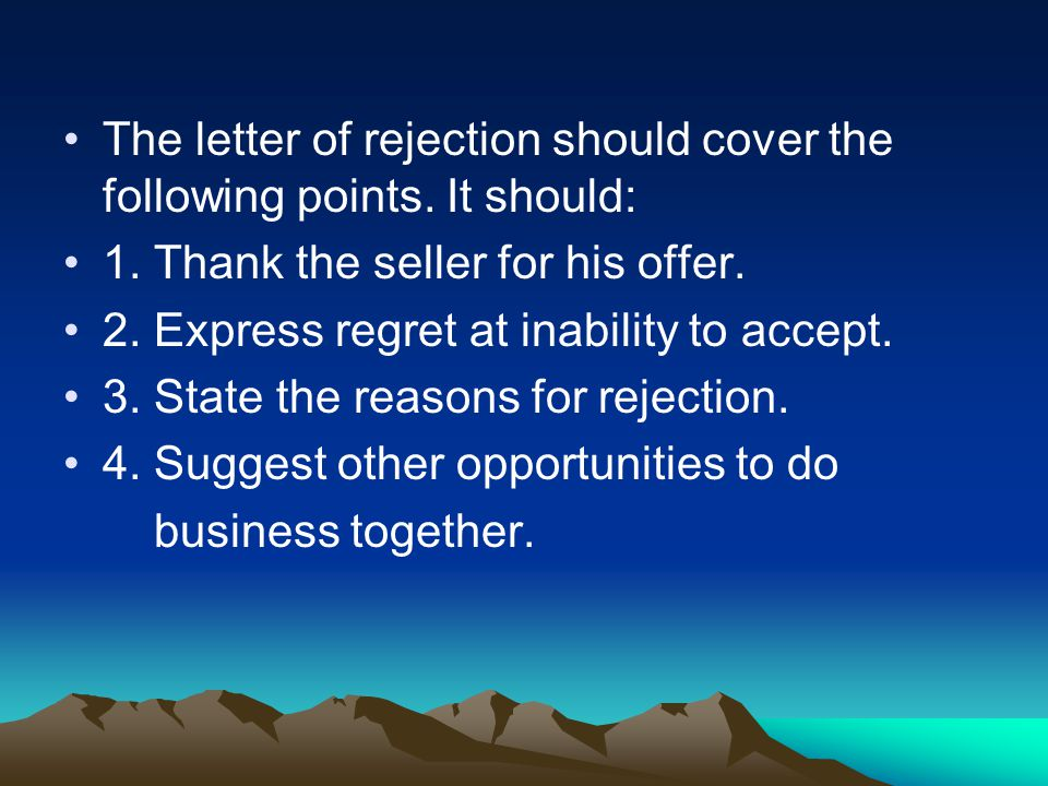 The letter of rejection should cover the following points. It should: