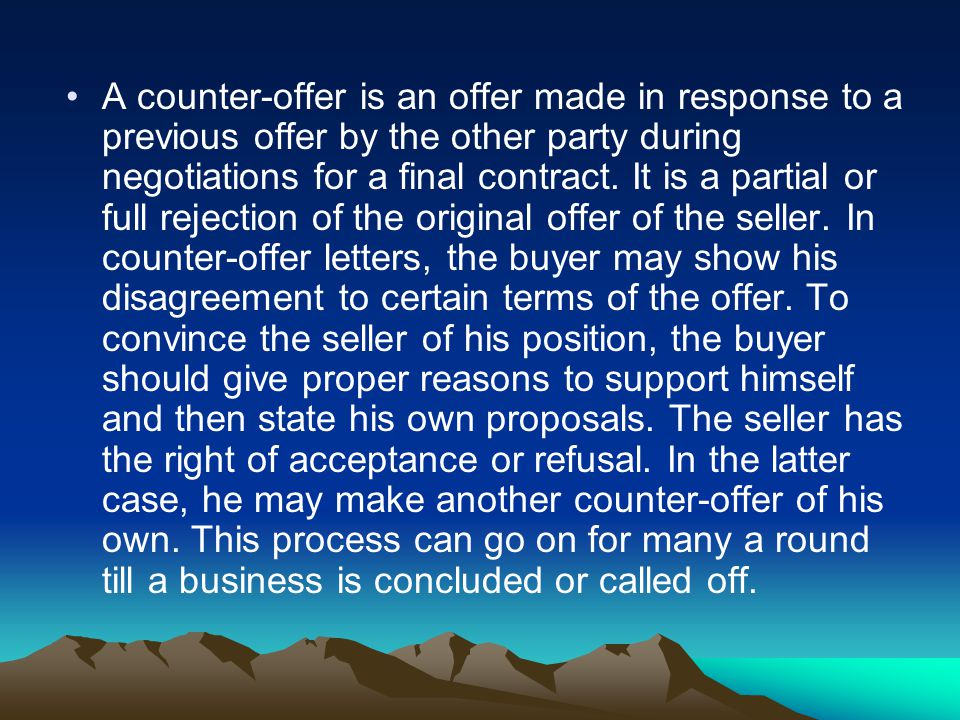 A counter-offer is an offer made in response to a previous offer by the other party during negotiations for a final contract.