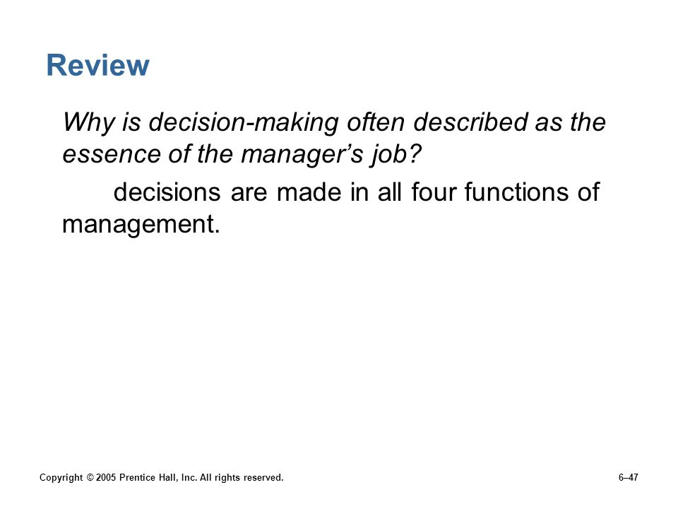 Review Why is decision-making often described as the essence of the manager's job decisions are made in all four functions of management.