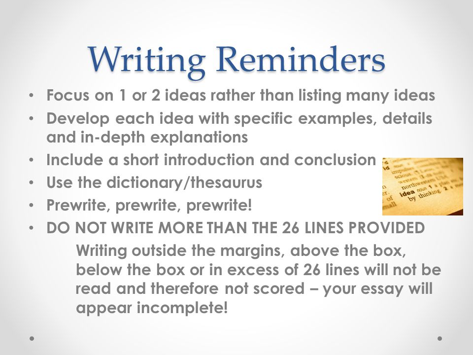 Writing Reminders Focus on 1 or 2 ideas rather than listing many ideas
