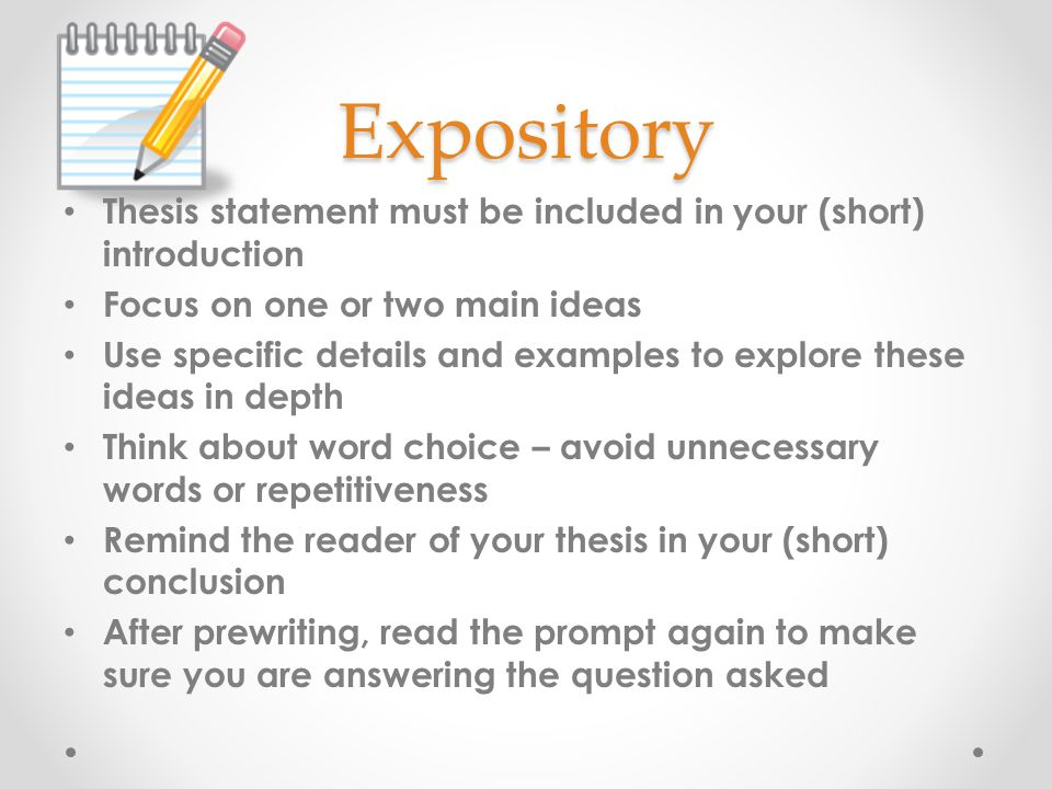 Expository Thesis statement must be included in your (short) introduction. Focus on one or two main ideas.