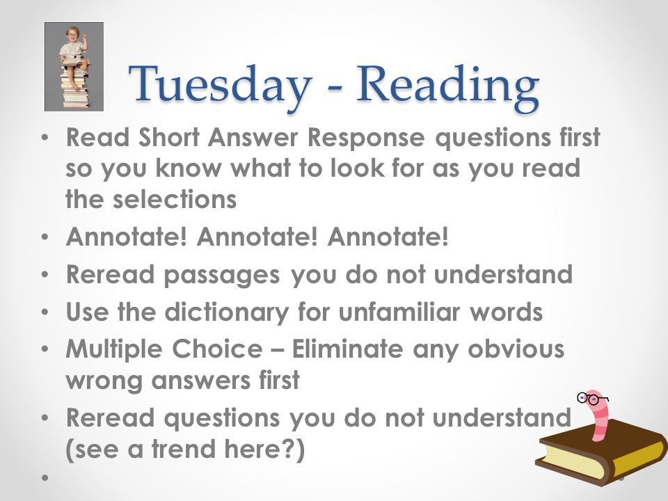 Tuesday - Reading Read Short Answer Response questions first so you know what to look for as you read the selections.