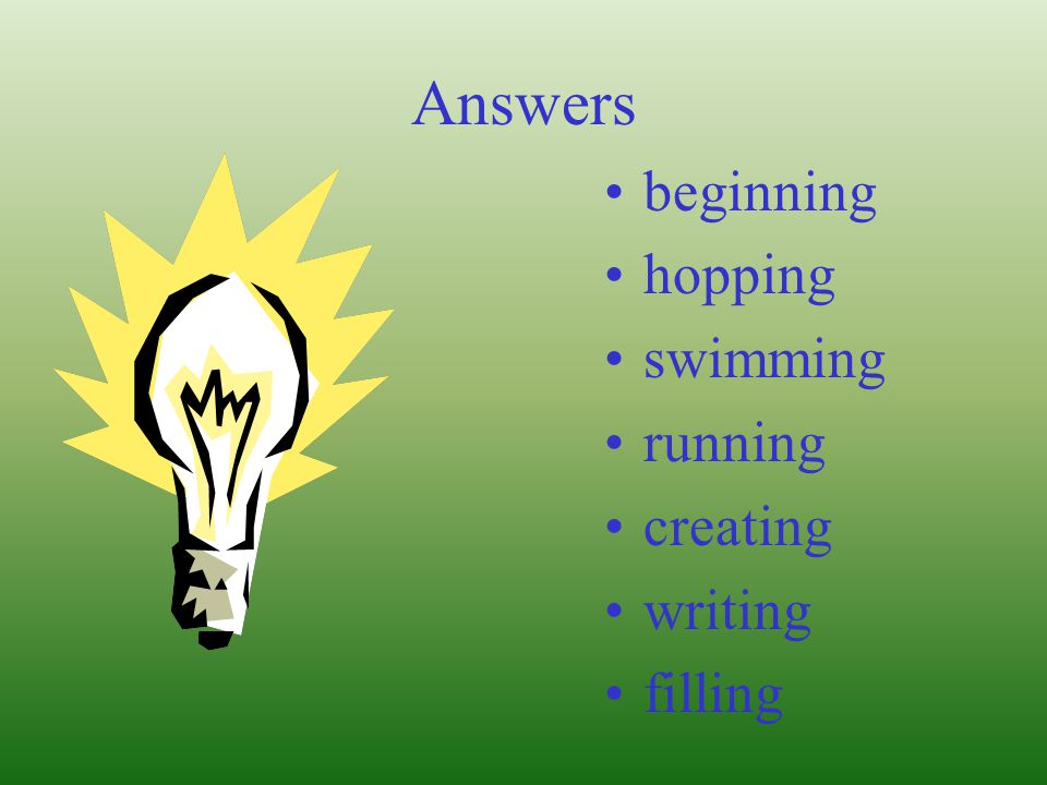 Answers beginning hopping swimming running creating writing filling