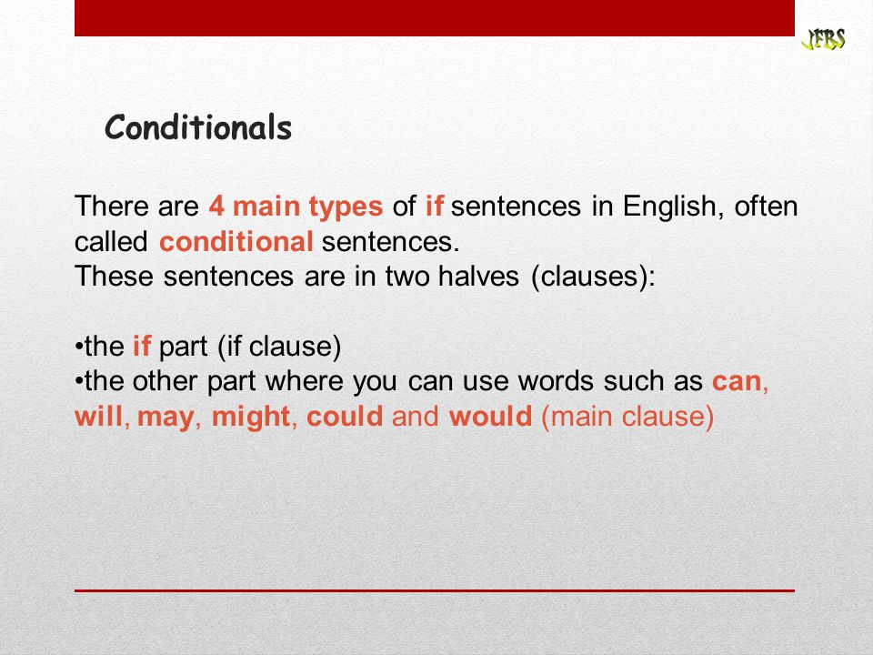 Conditionals There are 4 main types of if sentences in English, often called conditional sentences.