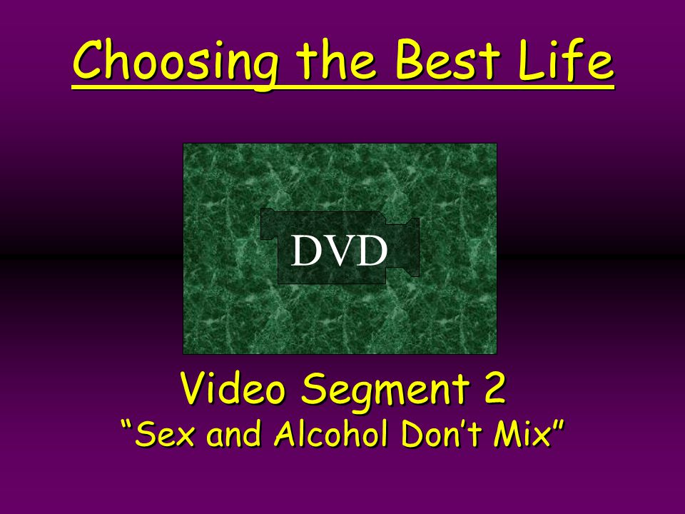 Video Segment 2 Sex and Alcohol Don't Mix
