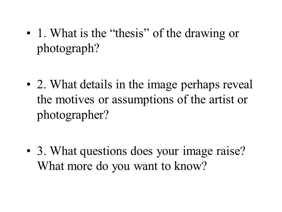 1. What is the thesis of the drawing or photograph