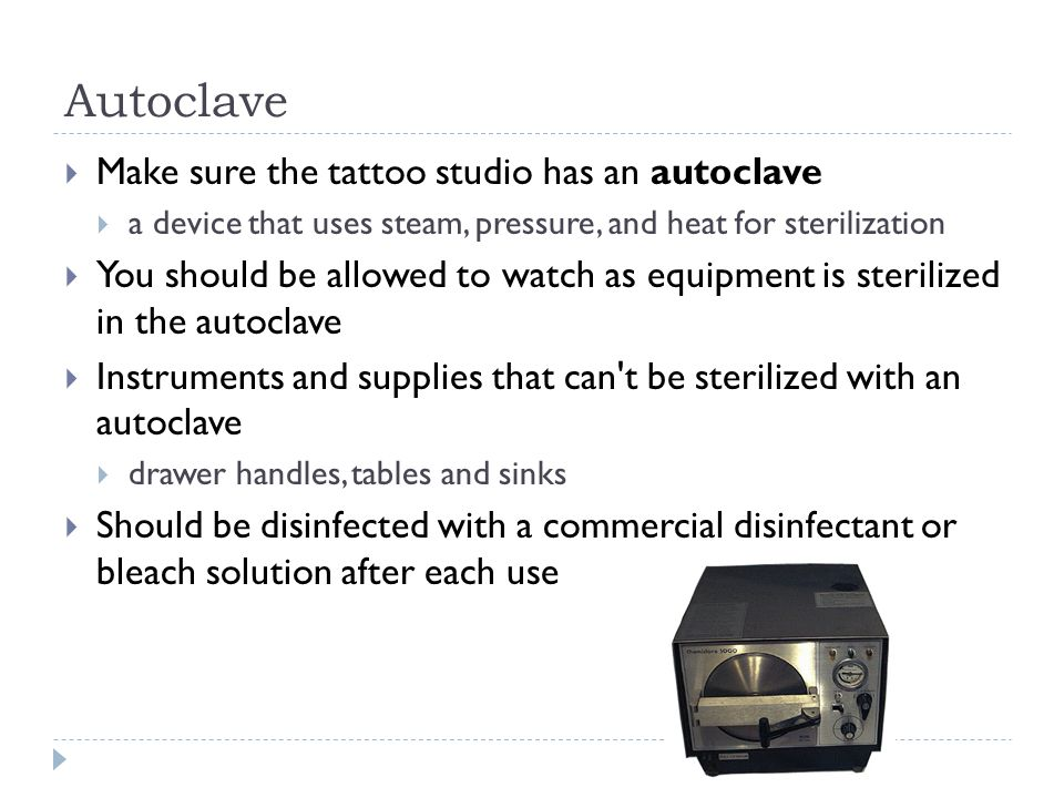 Autoclave Make sure the tattoo studio has an autoclave