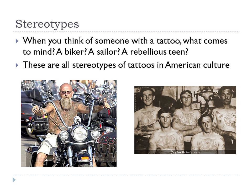 Stereotypes When you think of someone with a tattoo, what comes to mind A biker A sailor A rebellious teen