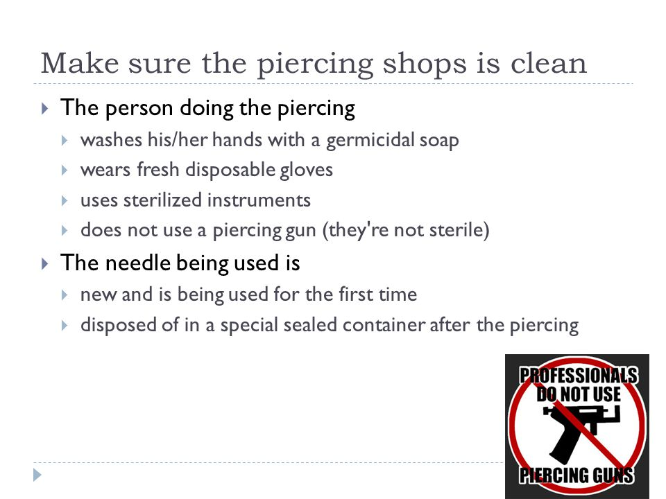 Make sure the piercing shops is clean