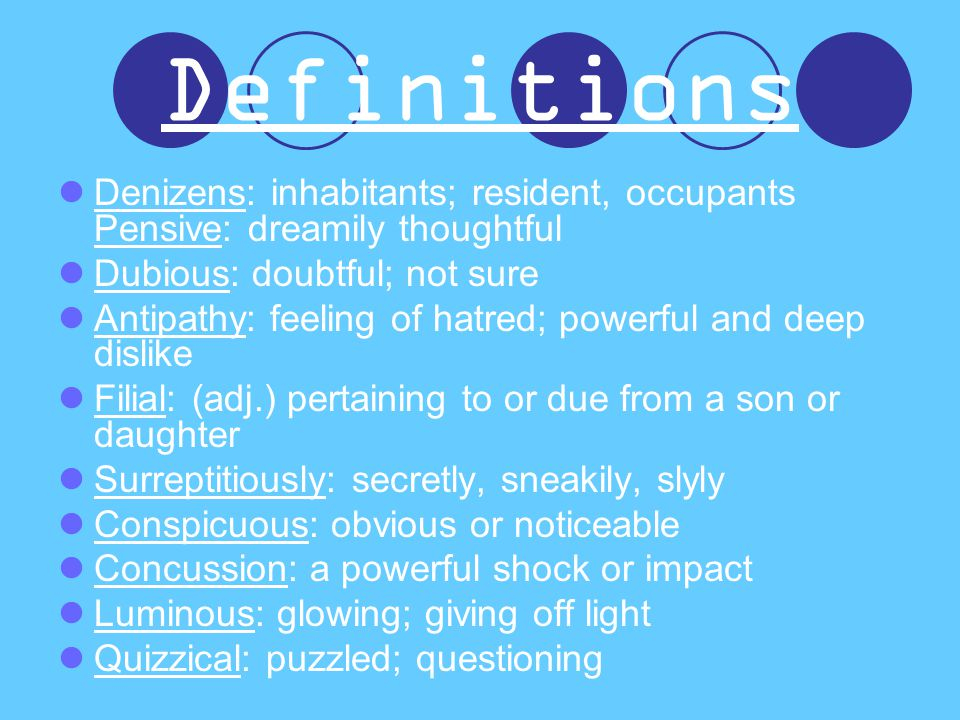 Definitions Denizens: inhabitants; resident, occupants Pensive: dreamily thoughtful. Dubious: doubtful; not sure.