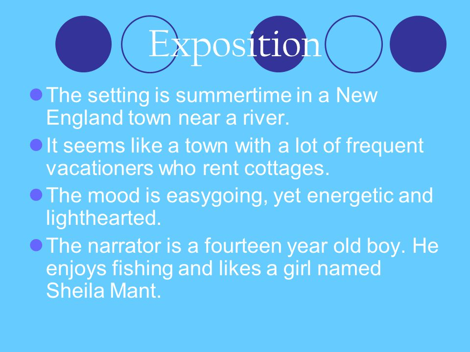Exposition The setting is summertime in a New England town near a river. It seems like a town with a lot of frequent vacationers who rent cottages.