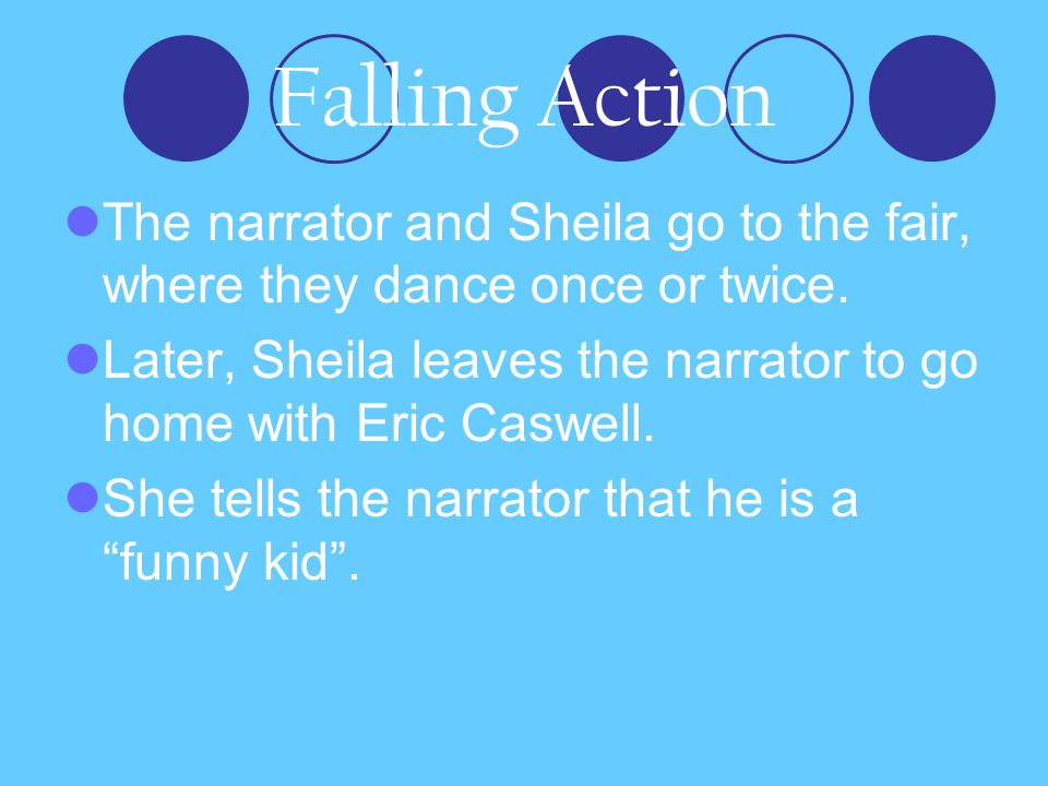 Falling Action The narrator and Sheila go to the fair, where they dance once or twice.