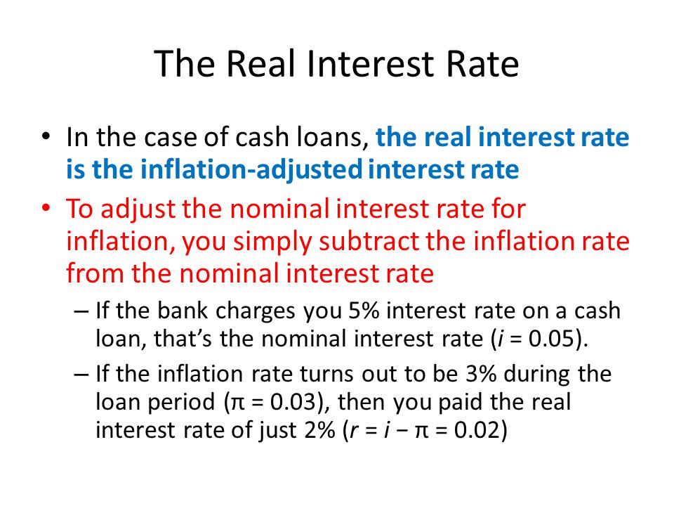 The Real Interest Rate In the case of cash loans, the real interest rate is the inflation-adjusted interest rate.