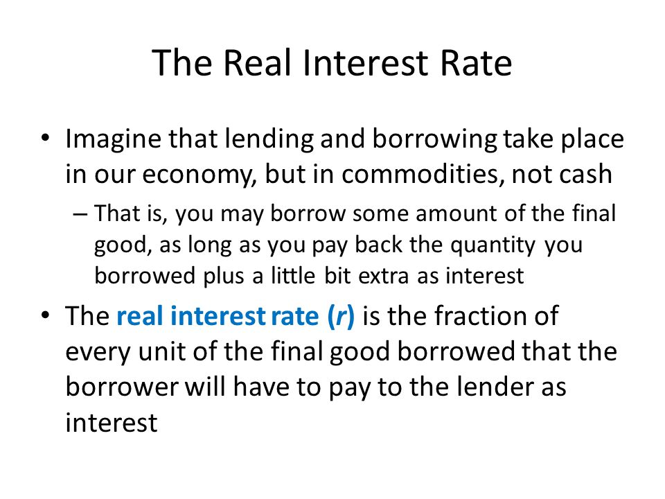 The Real Interest Rate Imagine that lending and borrowing take place in our economy, but in commodities, not cash.