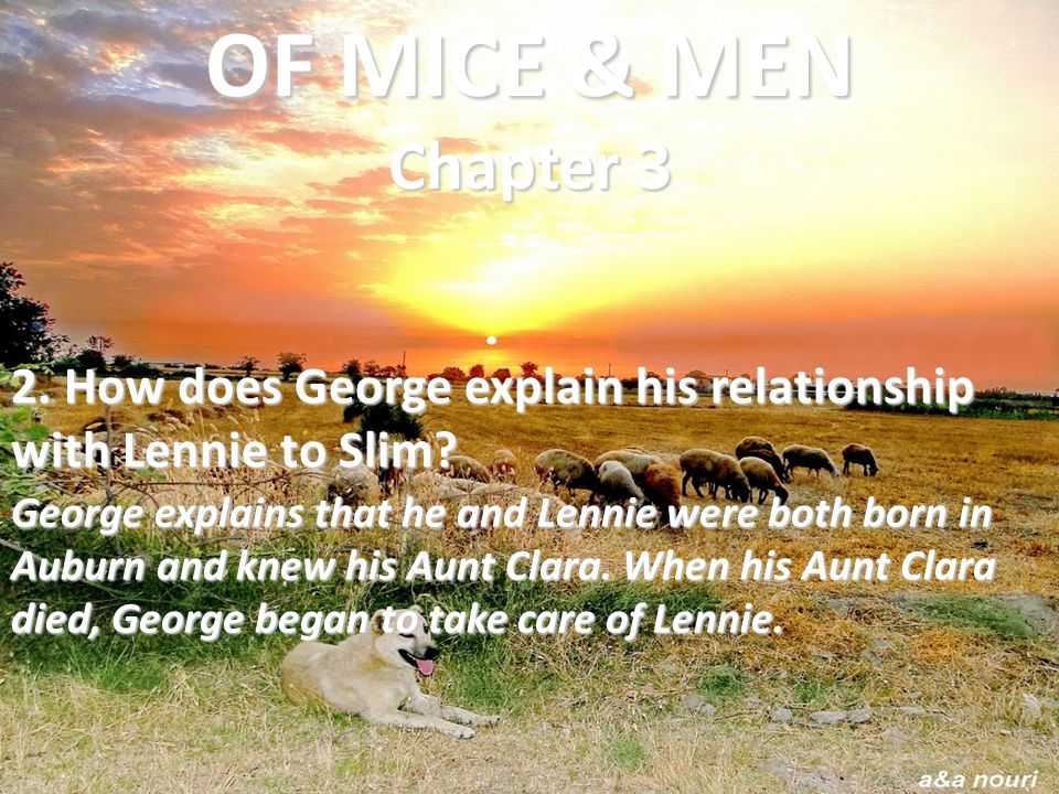 OF MICE & MEN Chapter 3 2. How does George explain his relationship with Lennie to Slim
