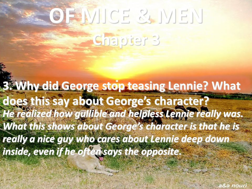OF MICE & MEN Chapter 3 3. Why did George stop teasing Lennie What does this say about George's character