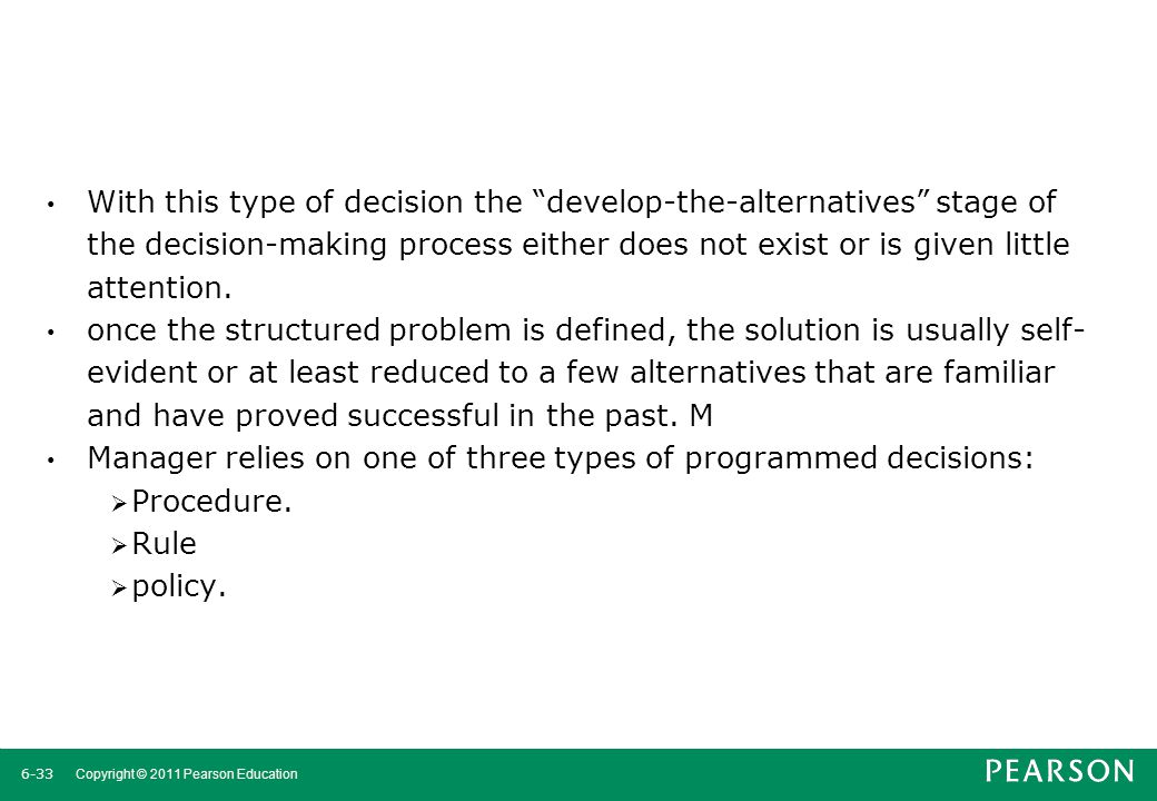 With this type of decision the develop-the-alternatives stage of the decision-making process either does not exist or is given little attention.