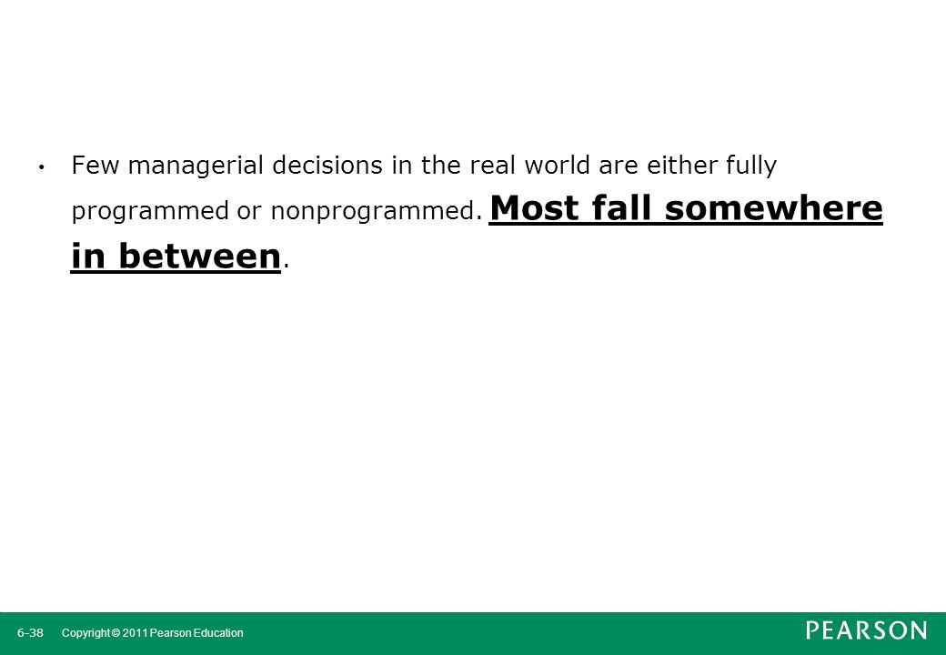 Few managerial decisions in the real world are either fully programmed or nonprogrammed.