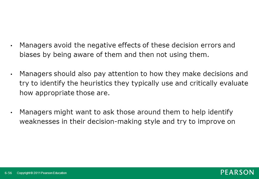 Managers avoid the negative effects of these decision errors and biases by being aware of them and then not using them.