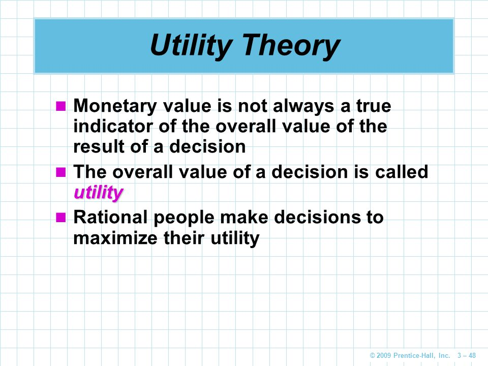 Utility Theory Monetary value is not always a true indicator of the overall value of the result of a decision.
