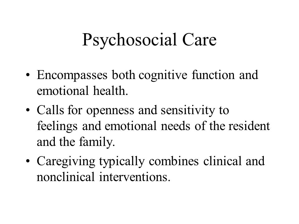 Psychosocial Care Encompasses both cognitive function and emotional health.