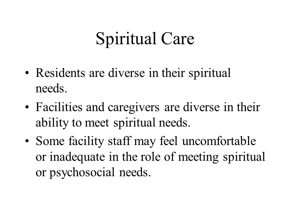 Spiritual Care Residents are diverse in their spiritual needs.