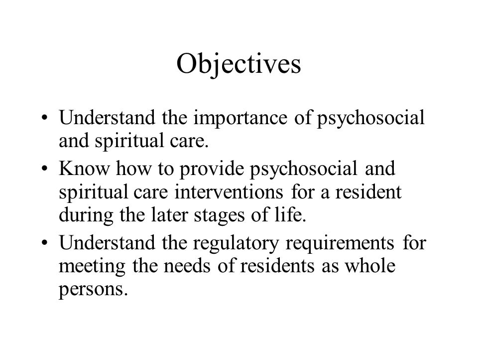 Objectives Understand the importance of psychosocial and spiritual care.