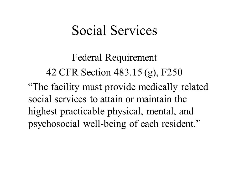 Social Services Federal Requirement 42 CFR Section 483.15 (g), F250