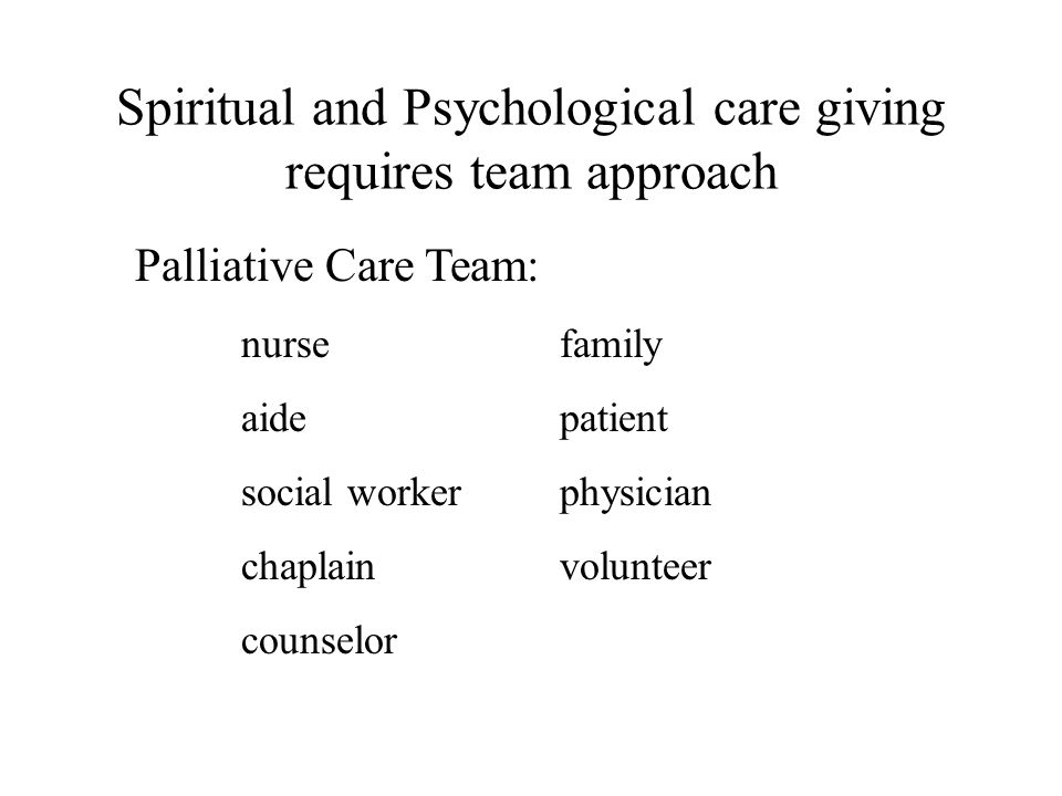 Spiritual and Psychological care giving requires team approach