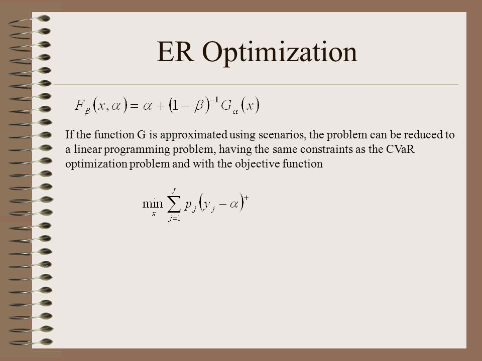 ER Optimization If the function G is approximated using scenarios, the problem can be reduced to.