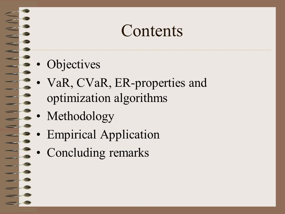 Contents Objectives. VaR, CVaR, ER-properties and optimization algorithms. Methodology. Empirical Application.