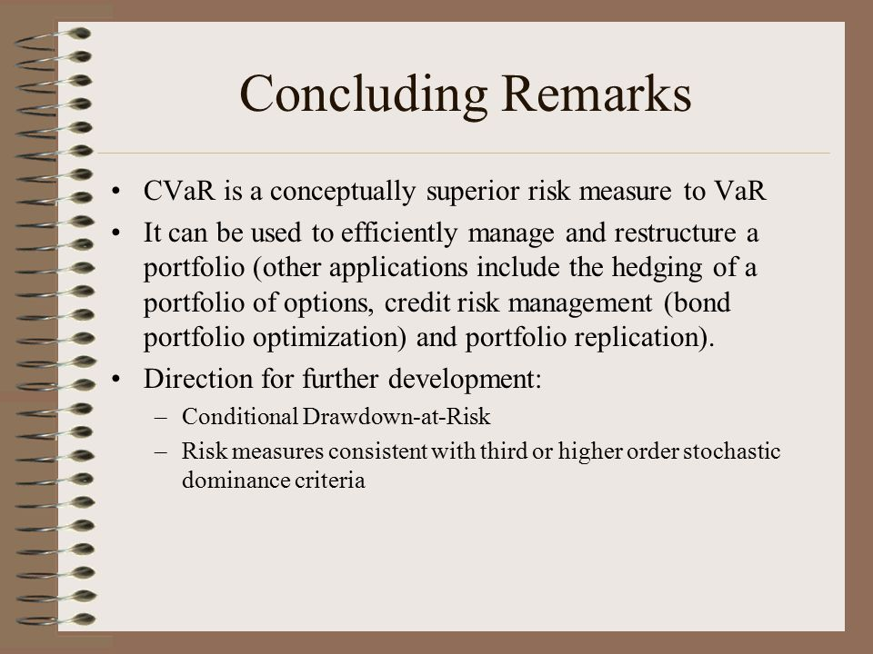 Concluding Remarks CVaR is a conceptually superior risk measure to VaR