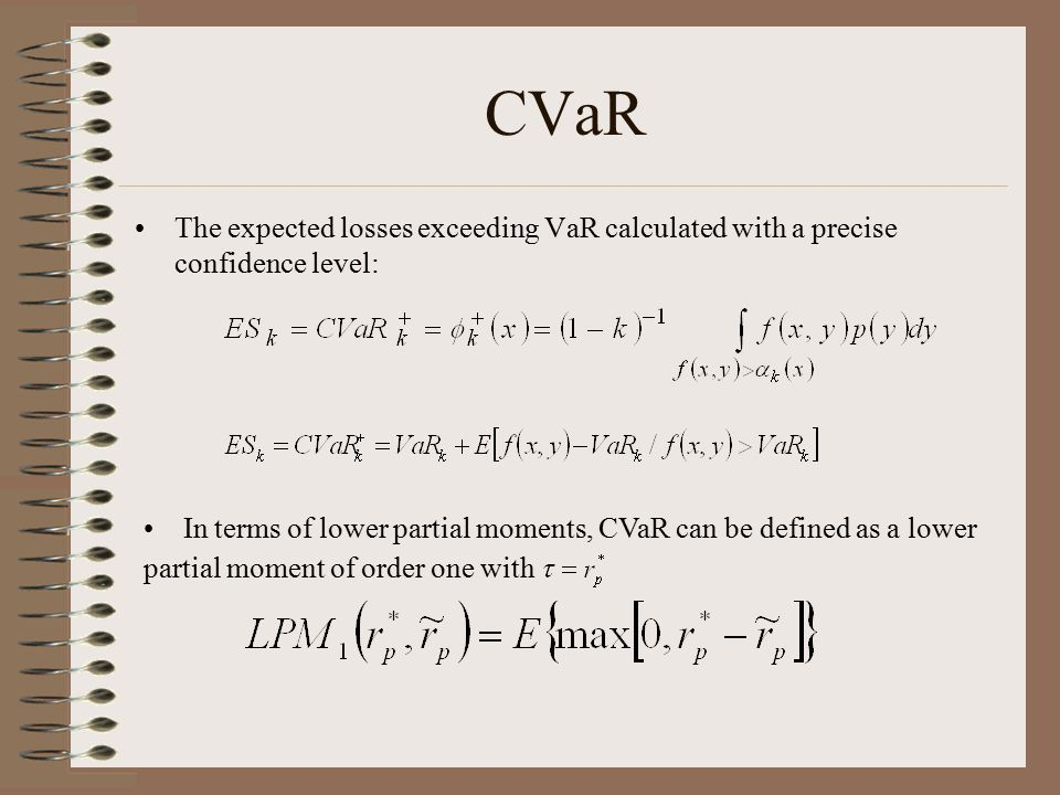 CVaR The expected losses exceeding VaR calculated with a precise confidence level: