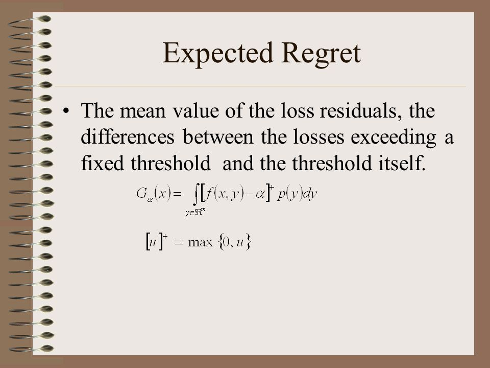 Expected Regret The mean value of the loss residuals, the differences between the losses exceeding a fixed threshold and the threshold itself.