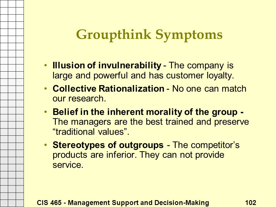 Groupthink Symptoms Illusion of invulnerability - The company is large and powerful and has customer loyalty.