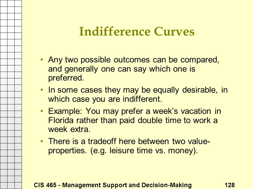 Indifference Curves Any two possible outcomes can be compared, and generally one can say which one is preferred.