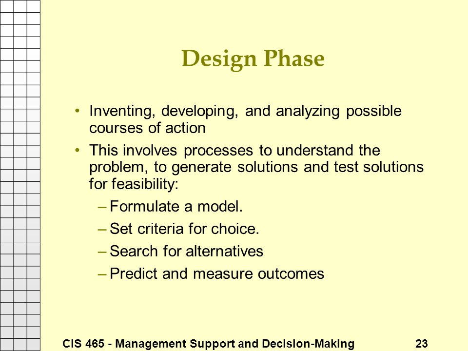 Design Phase Inventing, developing, and analyzing possible courses of action.