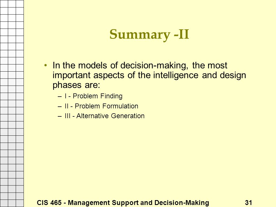 Summary -II In the models of decision-making, the most important aspects of the intelligence and design phases are: