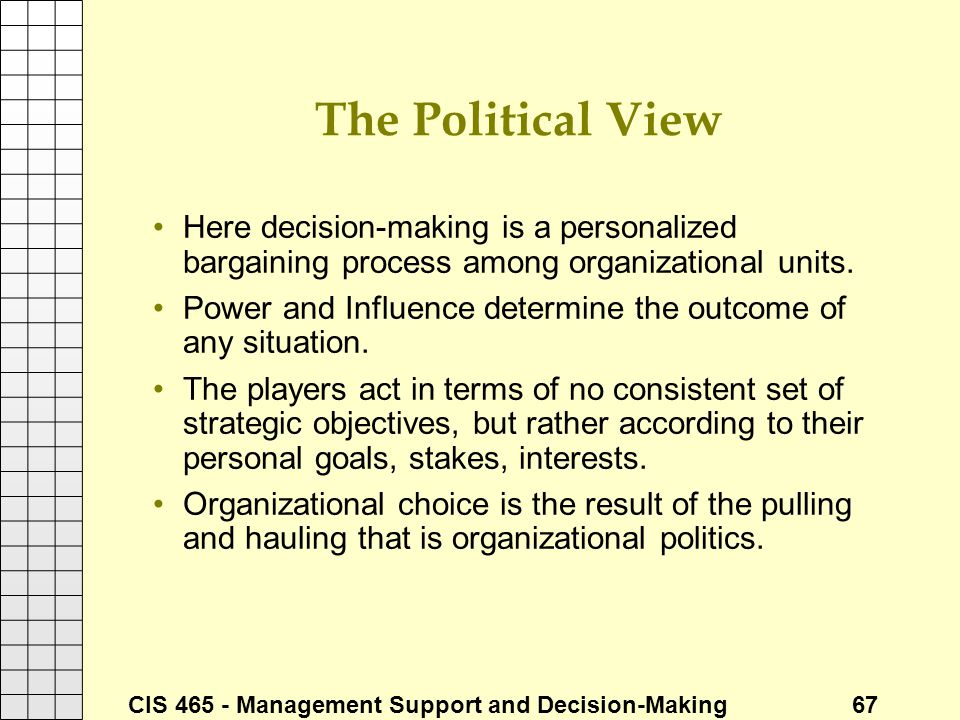 The Political View Here decision-making is a personalized bargaining process among organizational units.