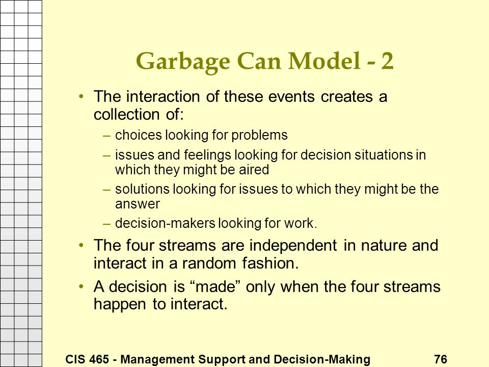 Garbage Can Model - 2 The interaction of these events creates a collection of: choices looking for problems.