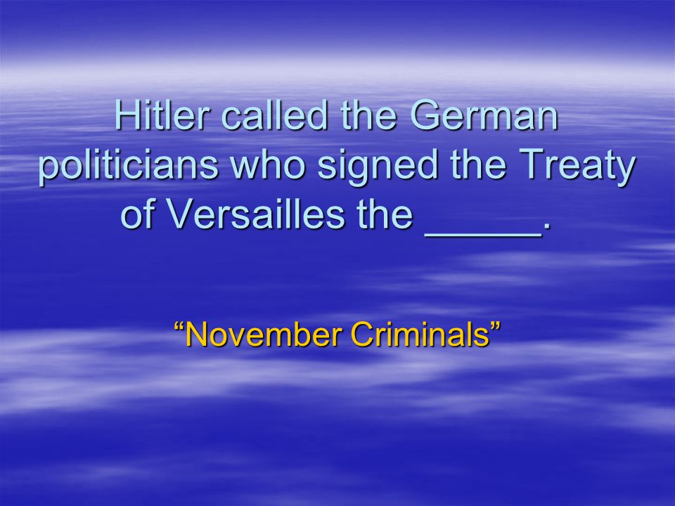 Hitler called the German politicians who signed the Treaty of Versailles the _____.