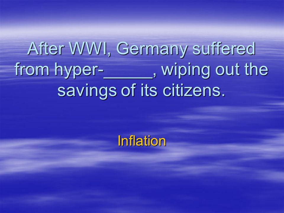 After WWI, Germany suffered from hyper-_____, wiping out the savings of its citizens.