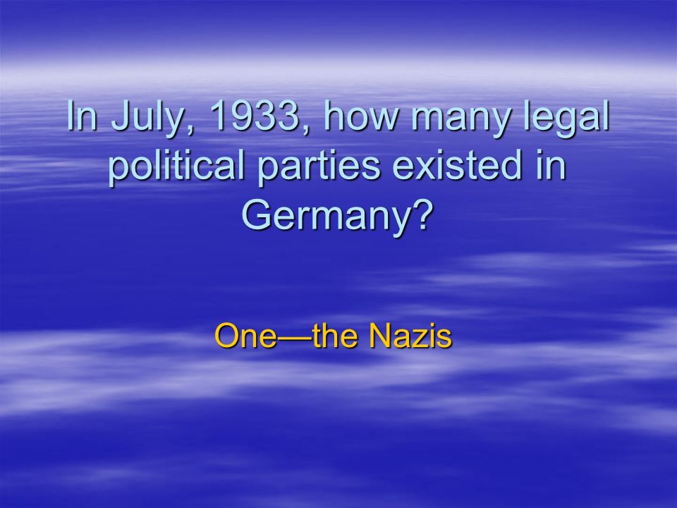 In July, 1933, how many legal political parties existed in Germany