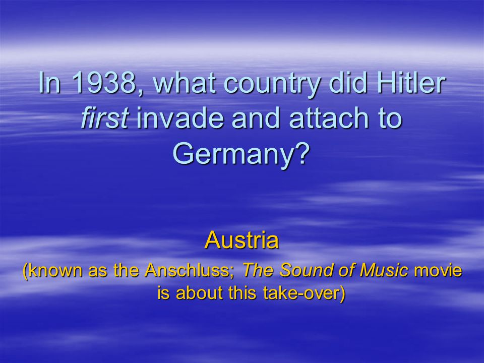 In 1938, what country did Hitler first invade and attach to Germany