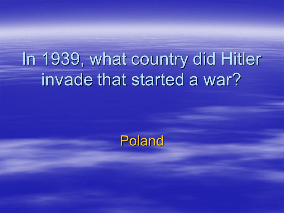 In 1939, what country did Hitler invade that started a war