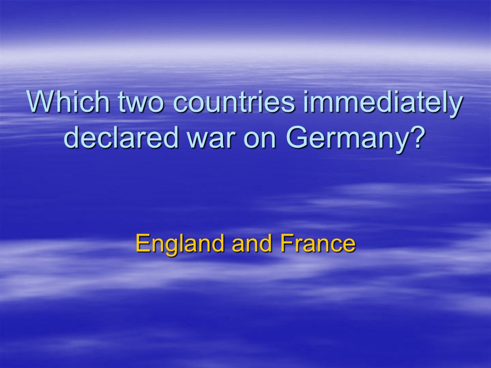 Which two countries immediately declared war on Germany