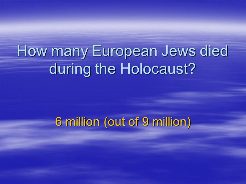 How many European Jews died during the Holocaust