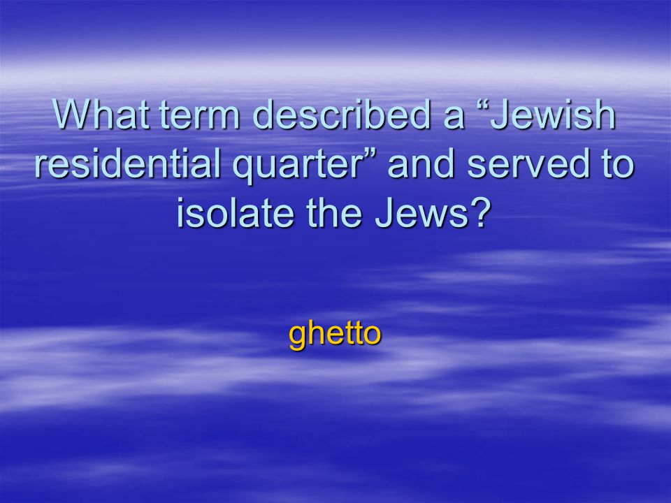 What term described a Jewish residential quarter and served to isolate the Jews